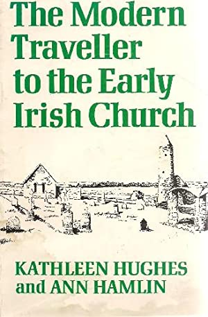 The Modern Traveller to the Early Irish: Hughes, Kathleen and