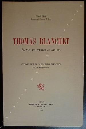 Thomas Blanchet Sa vie, ses oeuvres et: Ling Chou -