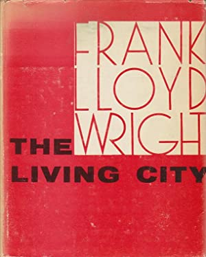 The Living City.: Wright, Frank Lloyd.