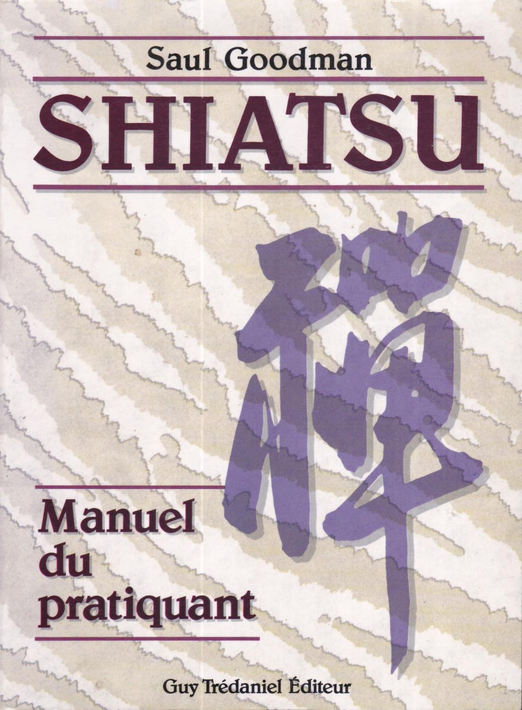 Shiatsu : Manuel du pratiquant - Saul Goodman