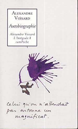 Alexandre Voisard l'Intégrale, Tome 8 : Autobiographie (French Edition)