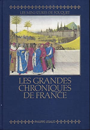 Les Grandes chroniques de France: Reproduction integrale en fac-simile des miniatures de Fouquet ...