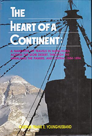 The Heart Of A Continent: A Narrative of travels in Manchuria, Across the Gobi Desert, through Th...