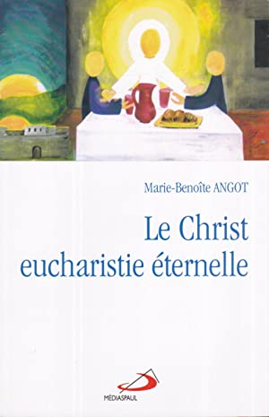 Le Christ eucharistie éternelle (French Edition)