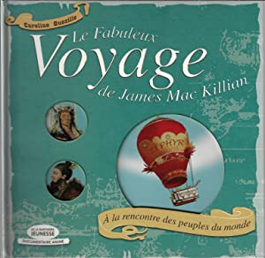 Le Fabuleux voyage de James Mac Killian. A la rencontre des peuples du monde