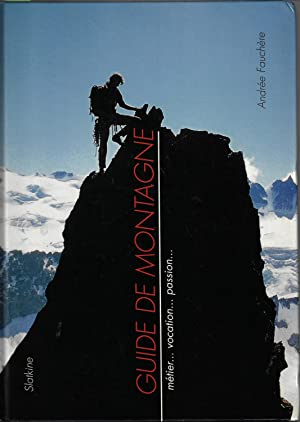 Guide de montagne métier. vocation. passion.