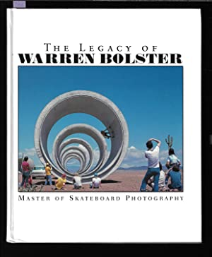 The Legacy Of Warren Bolster : Master Of Skateboard Photography, volume 1