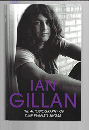 Ian Gillan : The Autobiography of Deep Purple's Lead Singer