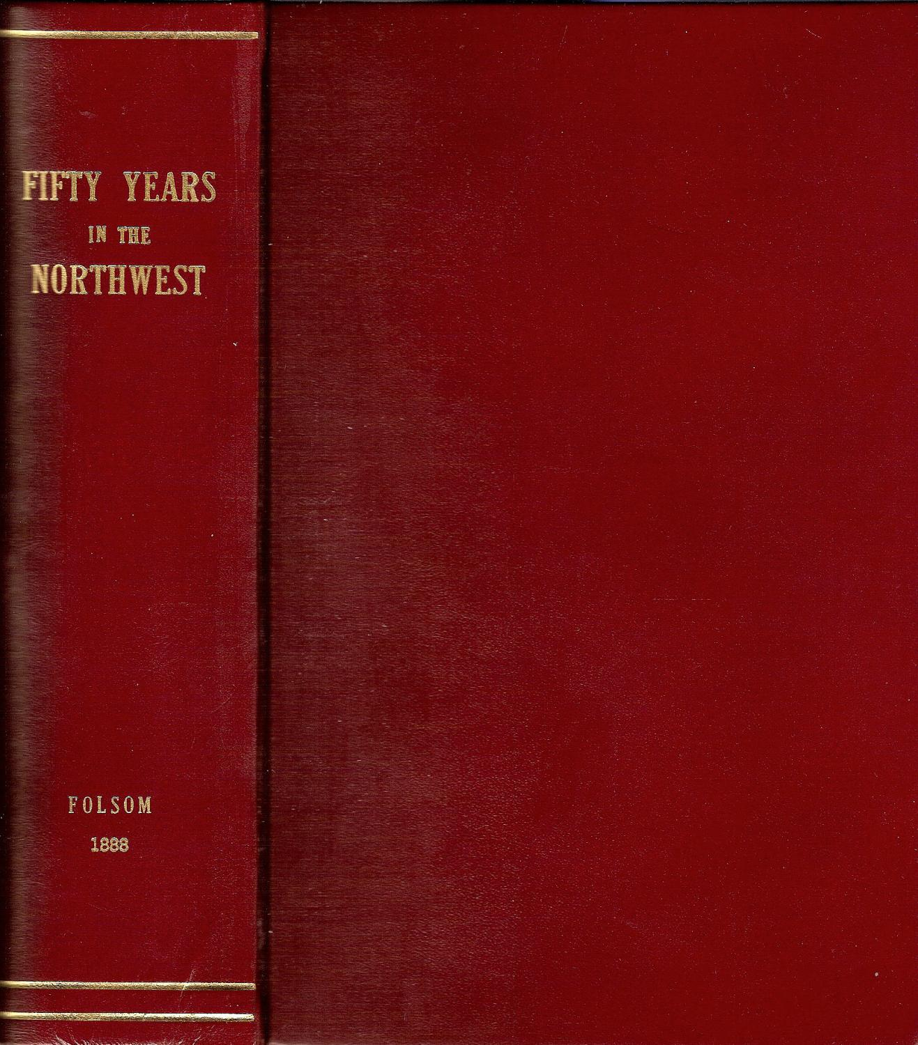 FIFTY YEARS IN THE NORTHWEST. Folsom, W. H. C.