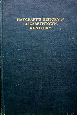 A HISTORY OF ELIZABETHTOWN, KENTUCKY AND ITS SURROUNDINGS.: Haycraft, Samuel.