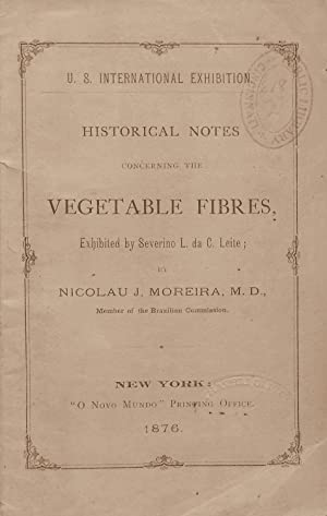 HISTORICAL NOTES CONCERNING THE VEGETABLE FIBRES, EXHIBITED BY SEVERINO LOURENCO DA COSTA LEITE.: ...
