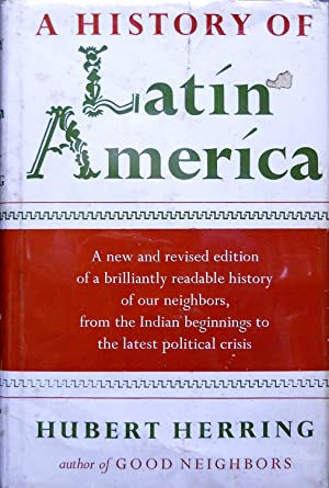 A HISTORY OF LATIN AMERICA FROM THE: Herring, Hubert.