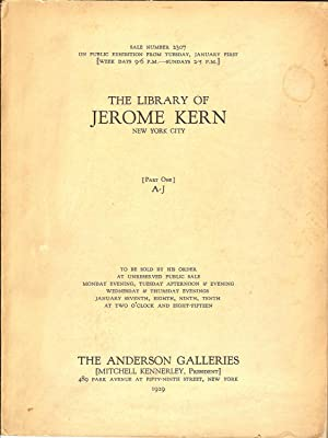 THE LIBRARY OF JEROME KERN, NEW YORK CITY, TO BE SOLD BY HIS ORDER AT UNRESERVED PUBLIC SALE. ...