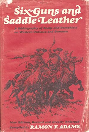 SIX-GUNS AND SADDLE LEATHER. A BIBLIOGRAPHY OF BOOKS AND PAMPHLETS ON WESTERN OUTLAWS AND GUNMEN.