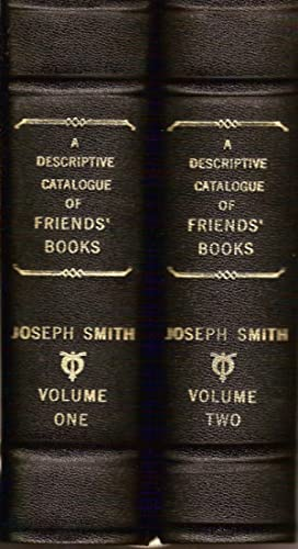 A DESCRIPTIVE CATALOGUE OF FRIENDS' BOOKS, OR BOOKS WRITTEN BY MEMBERS OF THE SOCIETY OF FRIENDS,...