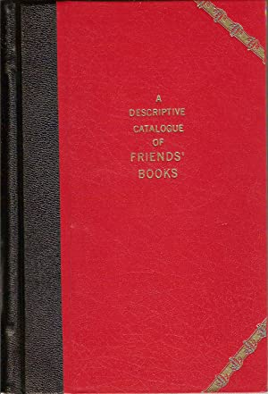 A DESCRIPTIVE CATALOGUE OF FRIENDS' BOOKS, OR BOOKS WRITTEN BY MEMBERS OF THE SOCIETY OF ...