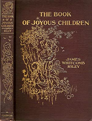 THE BOOK OF JOYOUS CHILDREN.: Riley, James Whitcomb.