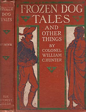FROZEN DOG TALES AND OTHER THINGS.: Hunter, Col. Wm. C.