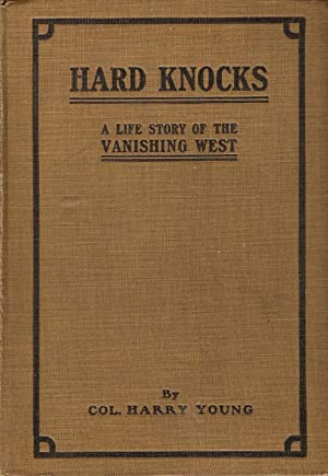 HARD KNOCKS. A LIFE STORY OF THE VANISHING WEST.: Young, Col. Harry (Sam).