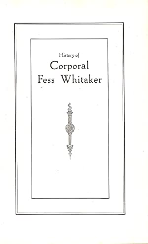 HISTORY OF CORPORAL FESS WHITAKER.: Whitaker, Fess.