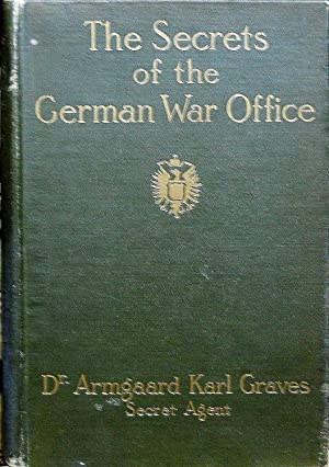 THE SECRETS OF THE GERMAN WAR OFFICE.: Graves, Dr. Armgaard