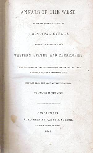ANNALS OF THE WEST. EMBRACING A CONCISE ACCOUNT OF THE PRINCIPAL EVENTS WHICH HAVE OCCURRED IN THE ...