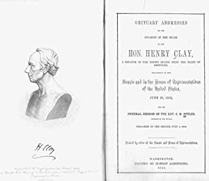 OBITUARY ADDRESSES ON THE OCCASION OF THE DEATH OF THE HON. HENRY CLAY. A SENATOR OF THE UNITED ...