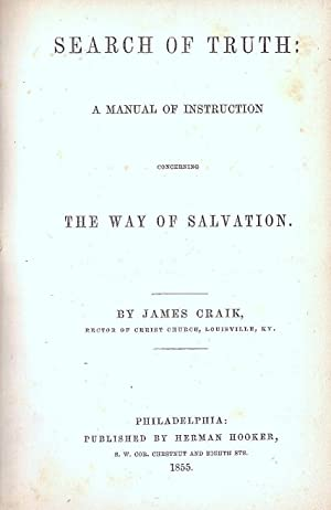 SEARCH OF TRUTH: A MANUAL OF INSTRUCTION CONCERNING THE WAY OF SALVATION.: Craik, Rev. James.