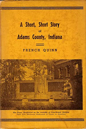 A SHORT, SHORT STORY OF ADAMS COUNTY, INDIANA.: Quinn, French.