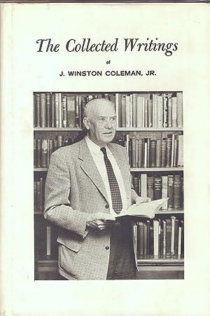 THE COLLECTED WRITINGS OF J. WINSTON COLEMAN, JR., LL.D., LITT.D., BLUEGRASS AUTHOR AND HISTORIAN.:...