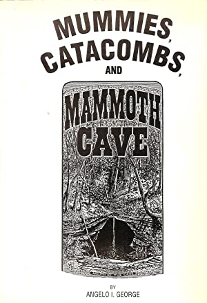 MUMMIES, CATACOMBS, AND MAMMOTH CAVE.: George, Angelo I.