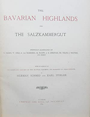 THE BAVARIAN HIGHLANDS AND THE SALZKAMMERGUT. WITH AN ACCOUNT OF THE HUNTERS, POACHERS, AND ...