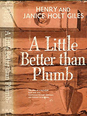 A LITTLE BETTER THAN PLUMB. THE BIOGRAPHY OF A HOUSE.: Giles, Henry & Janice Holt Giles.