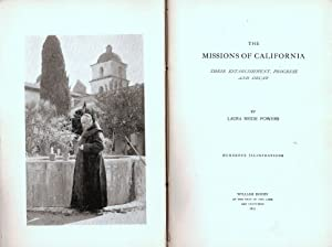 THE MISSIONS OF CALIFORNIA. THEIR ESTABLISHMENT, PROGRESS AND DECAY.: Powers, Laura Bride.