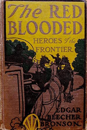 THE RED-BLOODED HEROES OF THE FRONTIER.: Bronson, Edgar Beecher.