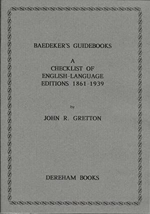 BAEDEKER'S GUIDE BOOKS. A CHECKLIST OF ENGLISH LANGUAGE EDITIONS 1861-1939.