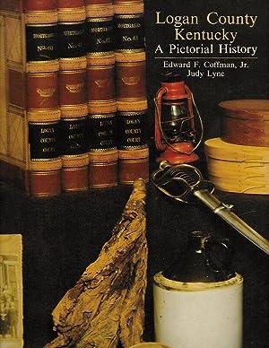 LOGAN COUNTY KENTUCKY. A PICTORIAL HISTORY.: Coffman, Edward F.,