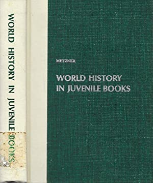 WORLD HISTORY IN JUVENILE BOOKS. A GEOGRAPHICAL AND CHRONOLOGICAL GUIDE.