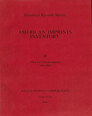 AMERICAN IMPRINTS INVENTORY NO. 10. CHECK LIST OF KANSAS IMPRINTS 1854-1876.