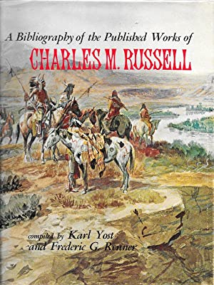 A BIBLIOGRAPHY OF THE PUBLISHED WORKS OF CHARLES M. RUSSELL.