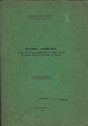 PICTORIAL AMERICANA. A SELECT LIST OF PHOTOGRAPHIC NEGATIVES IN THE PRINTS AND PHOTOGRAPHS DIVISI...