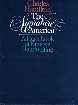 THE SIGNATURE OF AMERICA. A FRESH LOOK AT FAMOUS HANDWRITING. THE SIGNATURE OF AMERICA. A FRESH L...