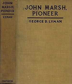 JOHN MARSH, PIONEER. THE LIFE STORY OF: Lyman, George D.
