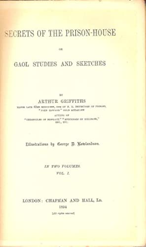 SECRETS OF THE PRISON-HOUSE, OR GAOL STUDIES AND SKETCHES.: Griffiths, Arthur.