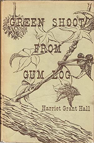 GREEN SHOOT FROM GUM LOG. A BIOGRAPHY OF JAMES RICHARD GRANT, COLLEGE PRESIDENT AND AMERICAN ...