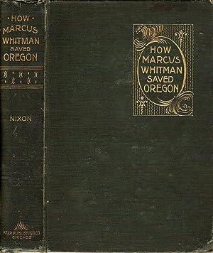 HOW MARCUS WHITMAN SAVED OREGON.: Nixon, Oliver W.
