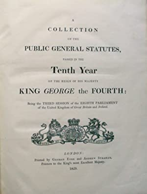 A COLLECTION OF THE PUBLIC GENERAL STATUTES, PASSED IN THE TENTH YEAR YEAR OF THE REIGN OF HIS ...