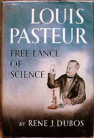 LOUIS PASTEUR. FREE LANCE OF SCIENCE.: Dubos, Rene J.