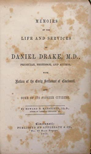 MEMOIRS OF THE LIFE AND SERVICES OF DANIEL DRAKE, M.D., PHYSICIAN, PROFESSOR, AND AUTHOR.: ...