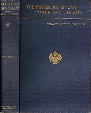 THE PHYSIOLOGY OF WAR. NAPOLEON AND THE RUSSIAN CAMPAIGN.: Tolstoi, Count L. N.